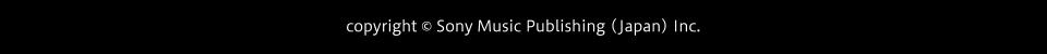 copyright © Sony Music Publishing (Japan) Inc.